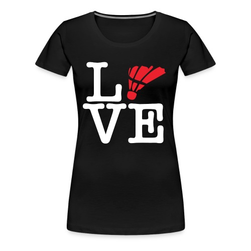 I love badminton - T-shirt Premium Femme