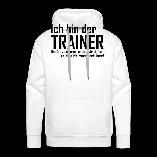 Ich bin der Trainer... Longsleeve Shirt + Spruch NEU! - Männer Premium Hoodie