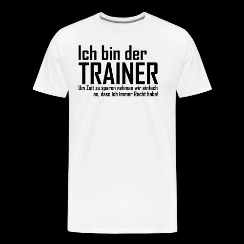 Ich bin der Trainer... Longsleeve Shirt + Spruch NEU! - Männer Premium T-Shirt