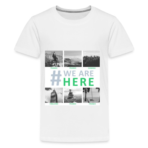 #WE ARE HERE - Ados - T-shirt Premium Ado