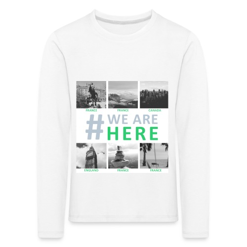 #WE ARE HERE - Ados - T-shirt manches longues Premium Enfant