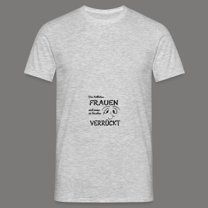 Die tollsten Frauen sind immer ein bischen verrückt - Männer T-Shirt