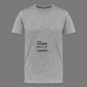 Die tollsten Frauen sind immer ein bischen verrückt - Männer Premium T-Shirt