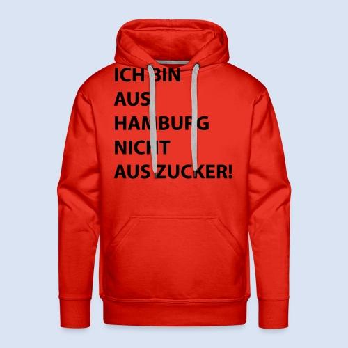Ich bin aus Hamburg, nicht aus Zucker #Stadtgeschenke - Männer Premium Hoodie