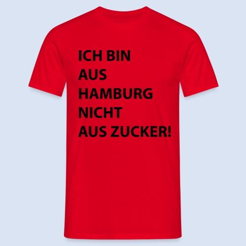 Ich bin aus Hamburg, nicht aus Zucker #Stadtgeschenke - Männer T-Shirt