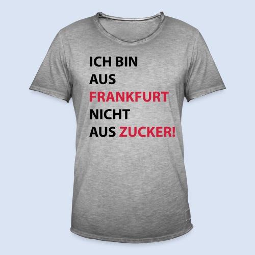Ich bin aus Frankfurt, nicht aus Zucker #Bembeltown #Frankfurt - Männer Vintage T-Shirt