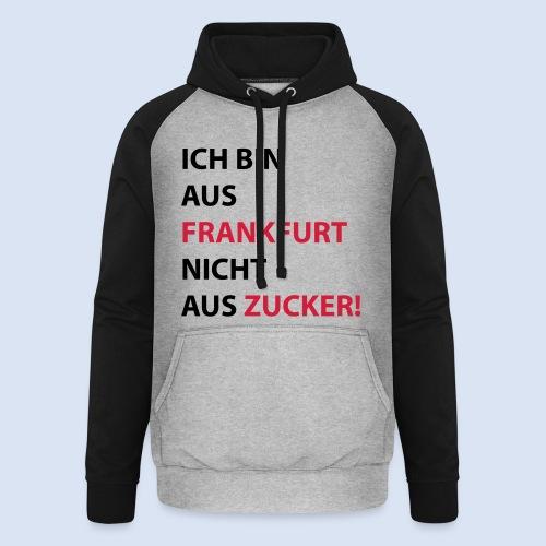 Ich bin aus Frankfurt, nicht aus Zucker #Bembeltown #Frankfurt - Unisex Baseball Hoodie