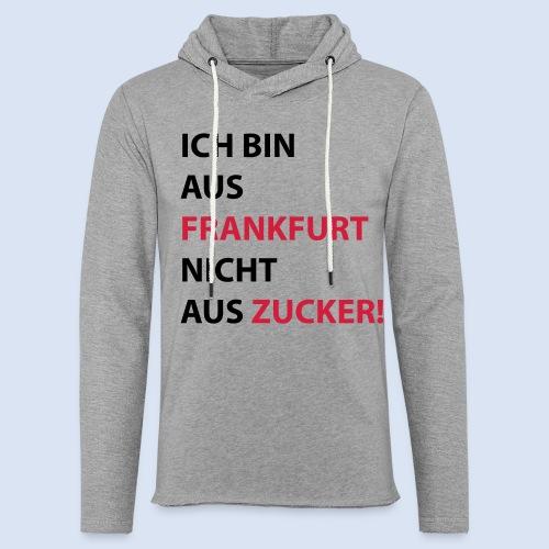 Ich bin aus Frankfurt, nicht aus Zucker #Bembeltown #Frankfurt - Leichtes Kapuzensweatshirt Unisex
