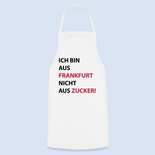Ich bin aus Frankfurt, nicht aus Zucker #Bembeltown #Frankfurt - Kochschürze