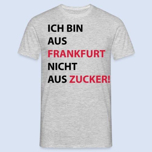 Ich bin aus Frankfurt, nicht aus Zucker #Bembeltown #Frankfurt - Männer T-Shirt