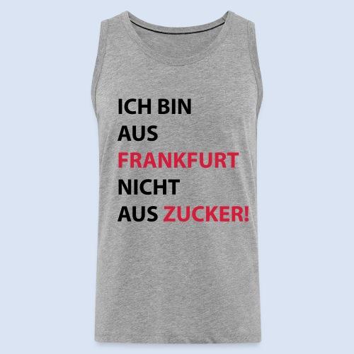 Ich bin aus Frankfurt, nicht aus Zucker #Bembeltown #Frankfurt - Männer Premium Tank Top
