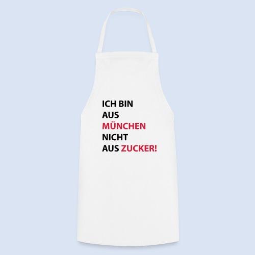 Ich bin aus München, nicht aus Zucker #Mingen #München - Kochschürze