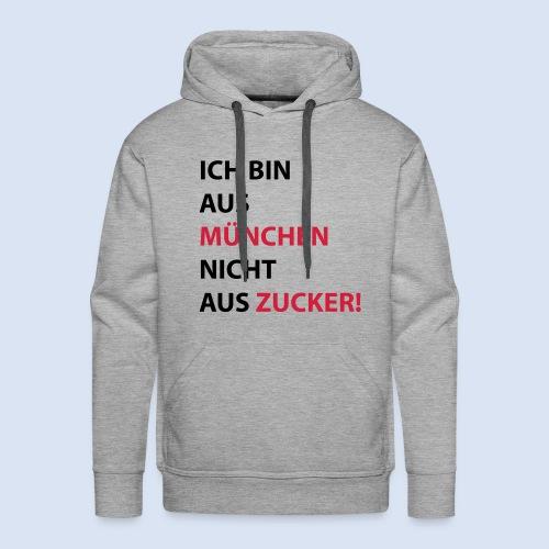 Ich bin aus München, nicht aus Zucker #Mingen #München - Männer Premium Hoodie