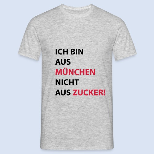 Ich bin aus München, nicht aus Zucker #Mingen #München - Männer T-Shirt