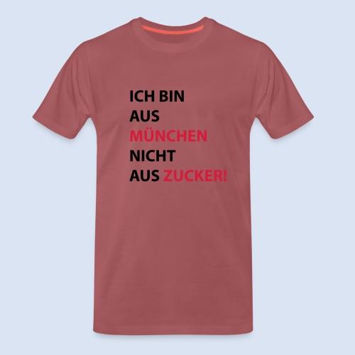 Ich bin aus München, nicht aus Zucker #Mingen #München - Männer Premium T-Shirt