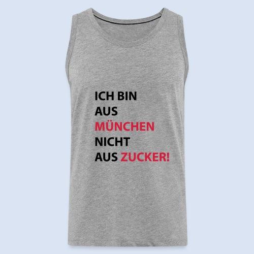 Ich bin aus München, nicht aus Zucker #Mingen #München - Männer Premium Tank Top