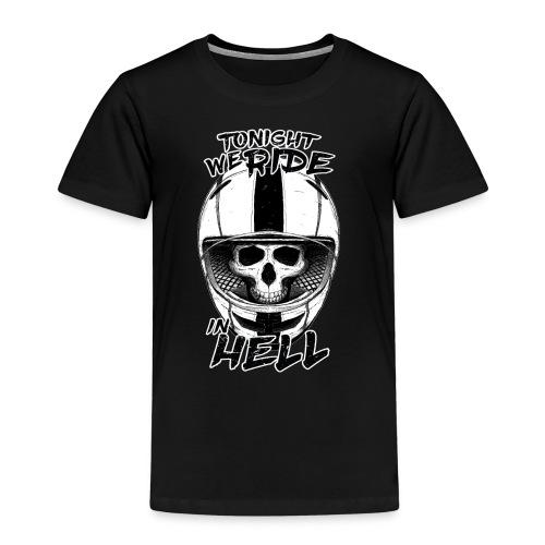 Tonight We Ride In Hell - Kids' Premium T-Shirt