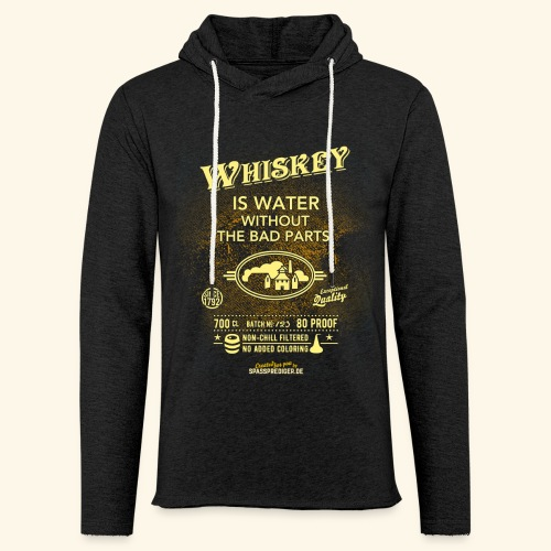 Whiskey Shirt Whiskey is water without the bad parts - Leichtes Kapuzensweatshirt Unisex