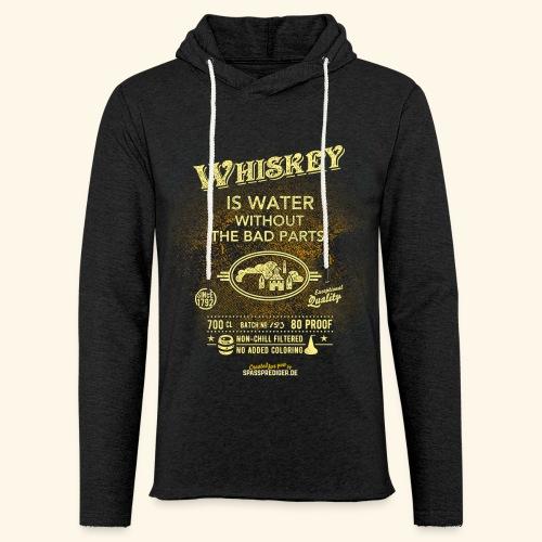 Shirt Whiskey is water without the bad parts - Leichtes Kapuzensweatshirt Unisex