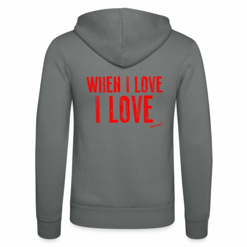 When I love I love by Francisco Evans ™ - Unisex Hooded Jacket by Bella + Canvas