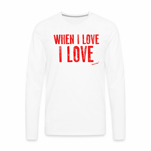 When I love I love by Francisco Evans ™ - Men's Premium Longsleeve Shirt