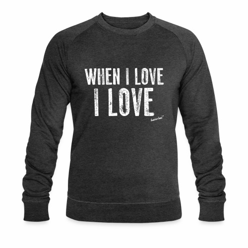 When I love I love by Francisco Evans ™ - Men's Organic Sweatshirt by Stanley & Stella