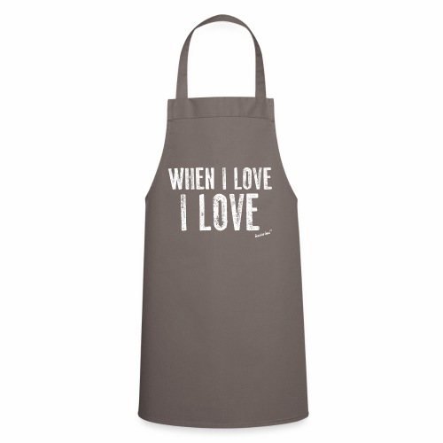 When I love I love by Francisco Evans ™ - Cooking Apron
