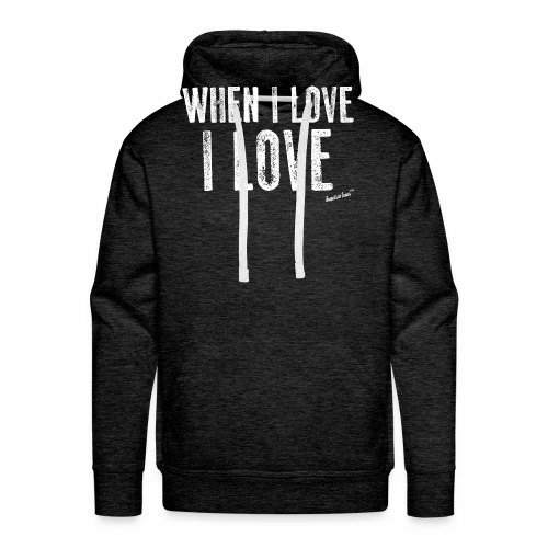 When I love I love by Francisco Evans ™ - Men's Premium Hoodie