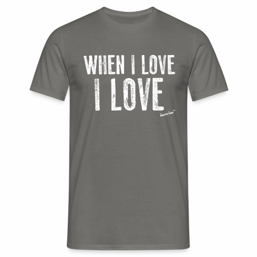 When I love I love by Francisco Evans ™ - Men's T-Shirt