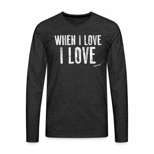 When I love I love by Francisco Evans ™ - Men's Premium Longsleeve Shirt