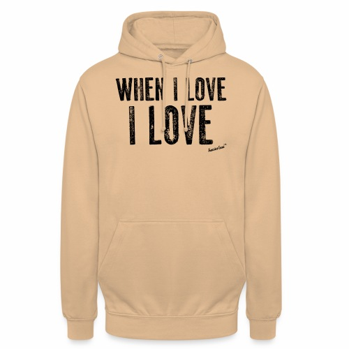 When I love I love by Francisco Evans ™ - Unisex Hoodie