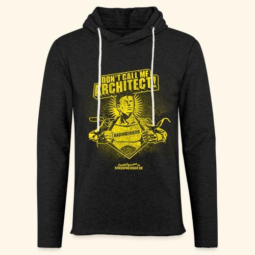 Bauingenieur Shirt Don't call me architect - Leichtes Kapuzensweatshirt Unisex