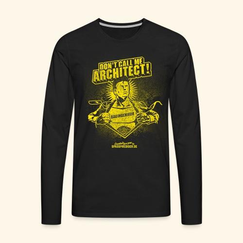 Bauingenieur Shirt Don't call me architect - Männer Premium Langarmshirt