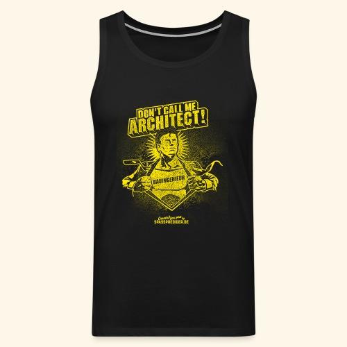 Bauingenieur Shirt Don't call me architect - Männer Premium Tank Top