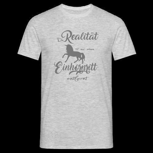 Die Realität ist nur einen Einhornritt entfernt - Männer T-Shirt