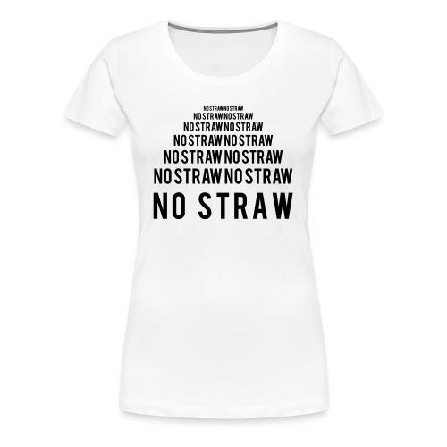 NO STRAW - Naisten premium t-paita