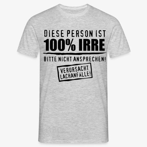 52 Diese Person ist 100% Prozent IRRE Verrückt T-Shirt - Männer T-Shirt