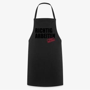 Richtig arbeiten ist auch keine Lösung Spruch T-Shirt - Kochschürze