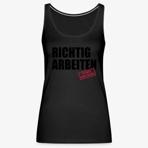 Richtig arbeiten ist auch keine Lösung Spruch T-Shirt - Frauen Premium Tank Top