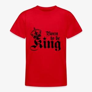Born to be King Happy Birthday Baby Body - Teenager T-Shirt