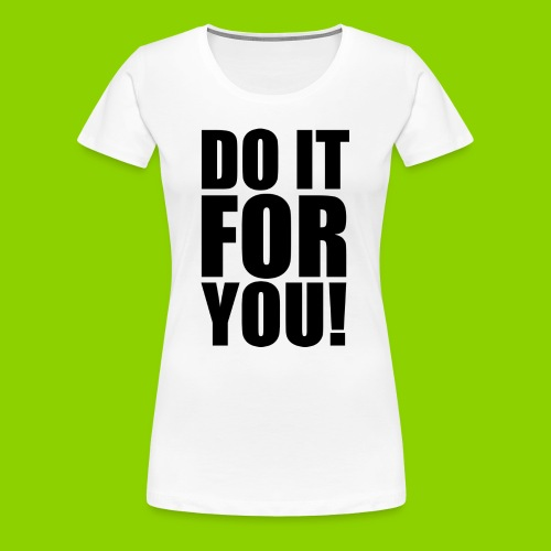 DO IT FOR YOU - Frauen Premium T-Shirt