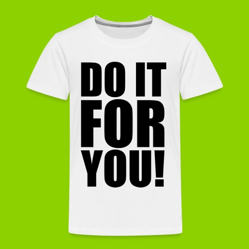 DO IT FOR YOU - Kinder Premium T-Shirt