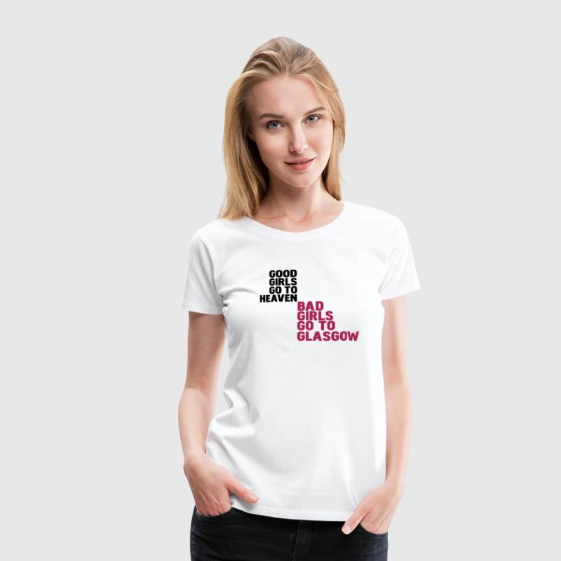 White good girls go to heaven bad girls go to glasgow Women's T-Shirts - Women's Premium T-Shirt
