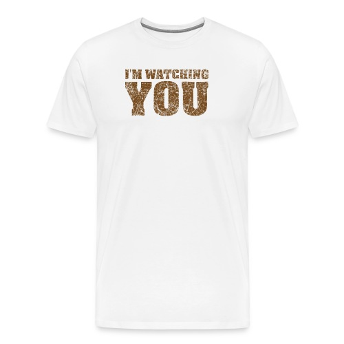 I'm watching you - Men's Premium T-Shirt