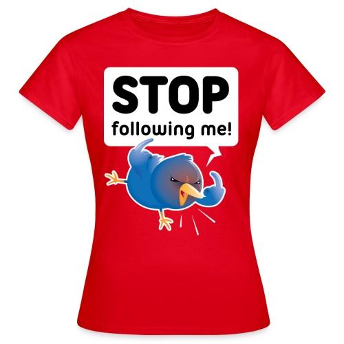 Stop following me (voorkant) - Vrouwen T-shirt
