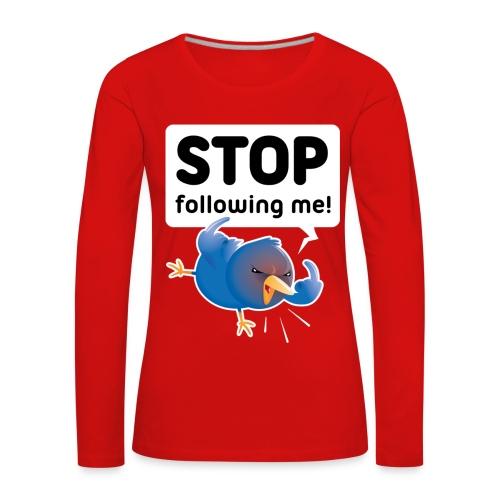 Stop following me (voorkant) - Vrouwen Premium shirt met lange mouwen