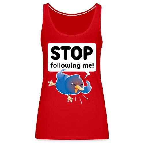 Stop following me (voorkant) - Vrouwen Premium tank top