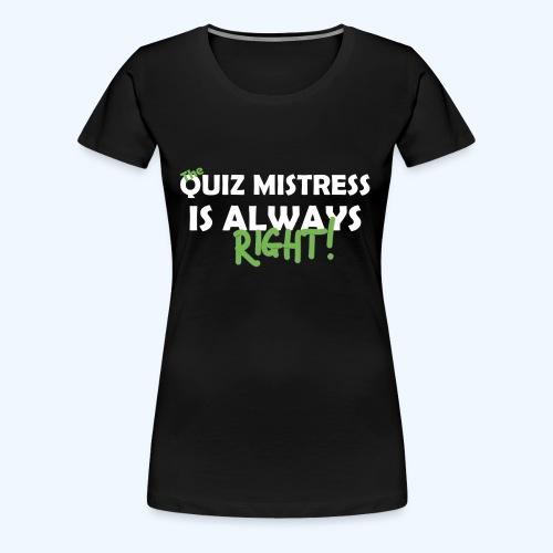 Quiz Mistress is always right T-Shirt in Brown - Women's Premium T-Shirt
