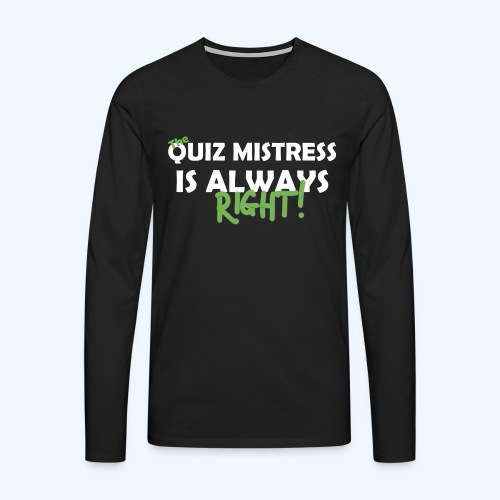 Quiz Mistress is always right T-Shirt in Brown - Men's Premium Longsleeve Shirt