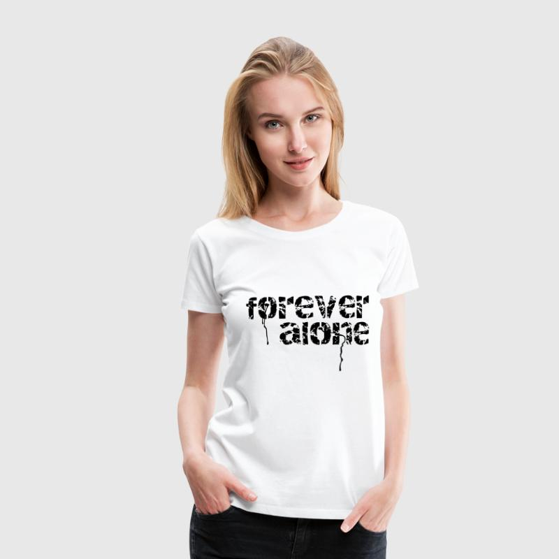 forever alone T-shirts - Vrouwen Premium T-shirt